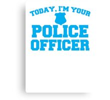 Today, I'm your police officer Canvas Print