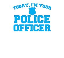 Today, I'm your police officer Photographic Print