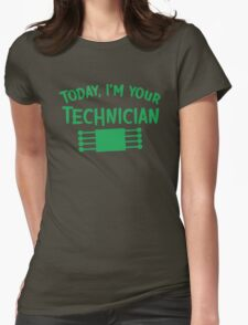 Today I'm your technician Womens Fitted T-Shirt