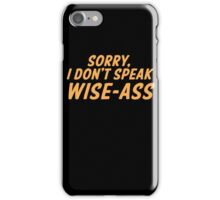 Sorry, I don't speak WISE-ASS iPhone Case/Skin