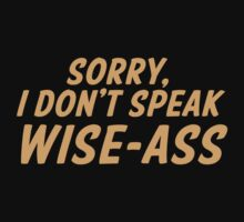 Sorry, I don't speak WISE-ASS One Piece - Short Sleeve