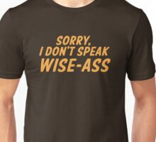 Sorry, I don't speak WISE-ASS Unisex T-Shirt