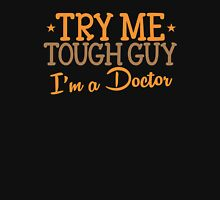 TRY ME TOUGH GUY I'm a DOCTOR Unisex T-Shirt