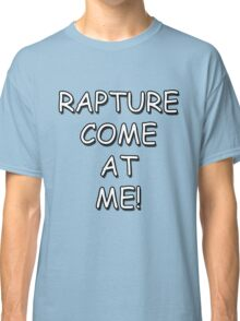 Rapture Come At Me! Classic T-Shirt