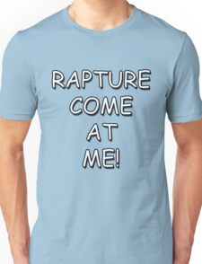 Rapture Come At Me! Unisex T-Shirt