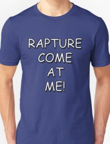 Rapture Come At Me! T-Shirt