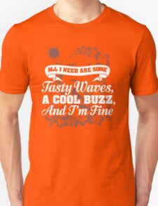 All I Need Are Some Tasty Waves A Cool Buzz T-Shirt