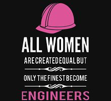 ALL WOMEN ARE CREATED EQUAL BUT ONLY THE FINEST BECOME ENGINEER T-Shirt