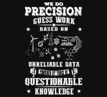 Engineer We Do Precision Guess Work by alexpeter