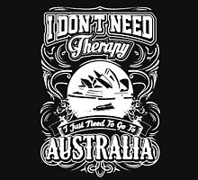 I Don't Need Therapy I Just Need To Go To Australia T-Shirt