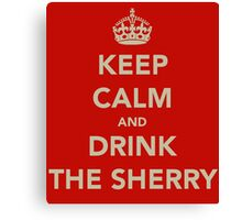 Keep Calm and Drink the Sherry Canvas Print
