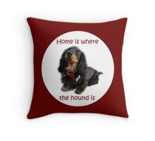 Home is where the hound is Throw Pillow