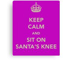 Keep Calm and Sit on Santa's Knee Canvas Print