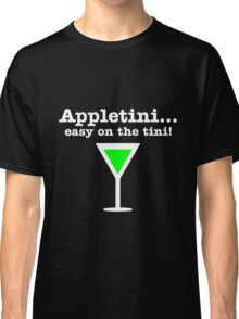 Appletini... Easy on the tini! Classic T-Shirt
