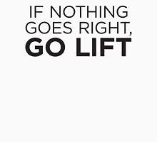If Nothing Goes Right, Go Lift Unisex T-Shirt