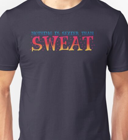 Nothing is sexier than sweat Unisex T-Shirt