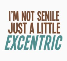 I'm not SENILE just a little EXCENTRIC One Piece - Short Sleeve
