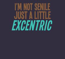 I'm not SENILE just a little EXCENTRIC Unisex T-Shirt