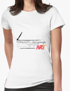 Thought and language are to an artist materials for an art. Womens Fitted T-Shirt