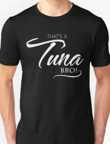 That's a Tuna Bro!  T-Shirt