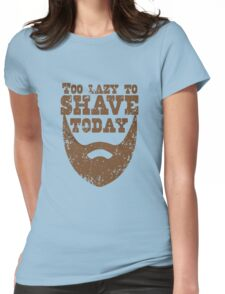 Too lazy to shave today Distressed Womens Fitted T-Shirt