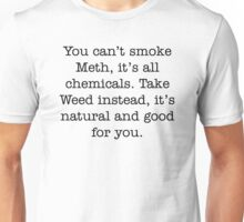 Meth, it's all chemicals Unisex T-Shirt