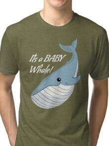 It's a Baby Whale!  Tri-blend T-Shirt