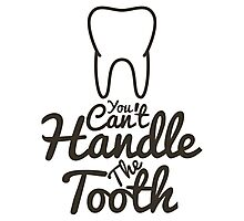 You Can't Handle The Tooth Photographic Print