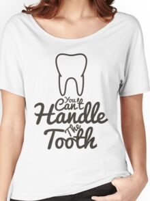 You Can't Handle The Tooth Women's Relaxed Fit T-Shirt