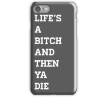 Life's A Bitch and Then Ya Die iPhone Case/Skin