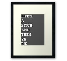 Life's A Bitch and Then Ya Die Framed Print