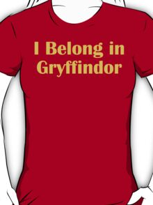 I belong in Gryffindor T-Shirt