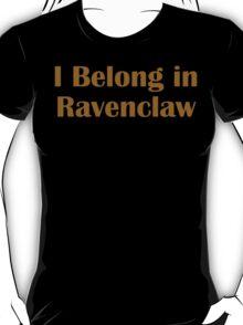 I belong in Ravenclaw T-Shirt