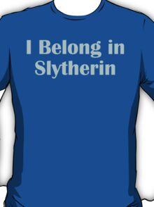 I belong in Slytherin T-Shirt