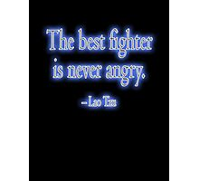 Lao Tzu, The best fighter is never angry. Combat, Ju Jitsu, Karate, Kung Fu, Boxing, Wrestling, MMA, Martial Arts Photographic Print