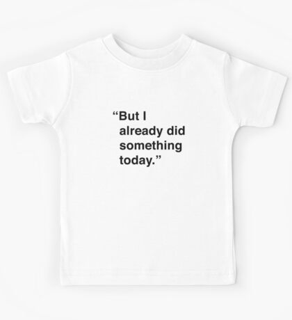 Kimmy | But I Already Did Something Today Kids Tee