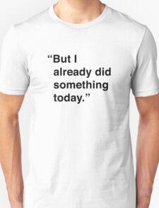 Kimmy | But I Already Did Something Today Unisex T-Shirt