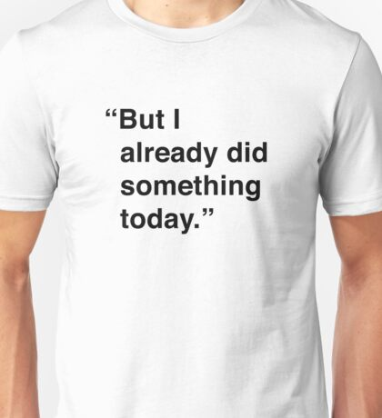 Kimmy | But I Already Did Something Today Unisex T-Shirt