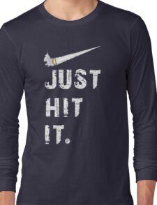 Just hit it. Long Sleeve T-Shirt