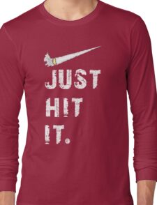 Just hit it. Long Sleeve T-Shirt