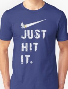 Just hit it. Unisex T-Shirt