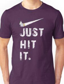 Just hit it. Unisex T-Shirt