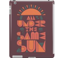 All Under The Same Sun iPad Case/Skin