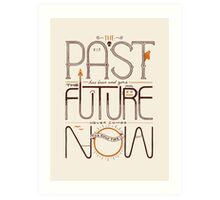 The Only Time is Now Art Print