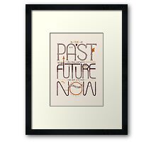 The Only Time is Now Framed Print