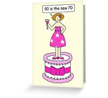 Female birthday 90 is the new 70 Greeting Card