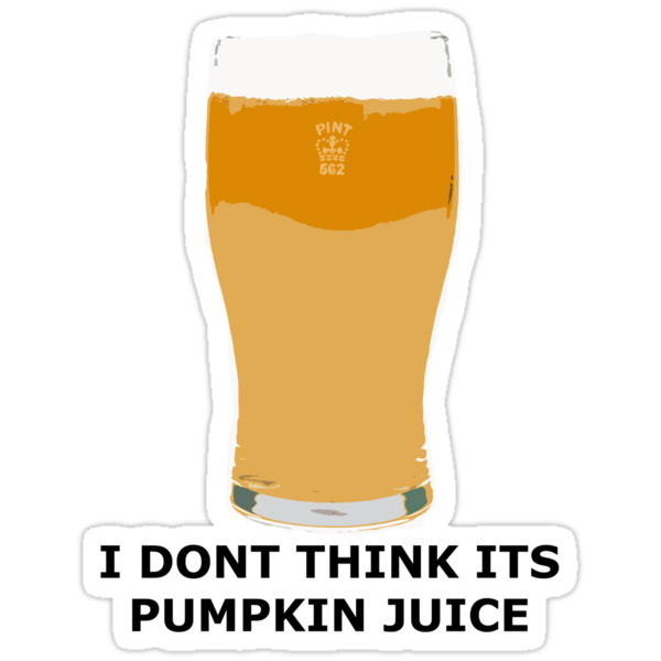 I DONT THINK ITS PUMPKIN JUICE by thealexisdesign