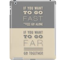 Grey and Beige Modern Typography Quote. ' If You Want To Go Fast, Go Alone. If You Want To Go Far, Go Together'. Family and Friends Life Quote.  iPad Case/Skin