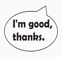 I'm good, thanks. by Georgie Hart