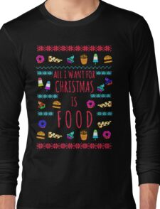 all I want for christmas is FOOD - ugly christmas sweater Long Sleeve T-Shirt